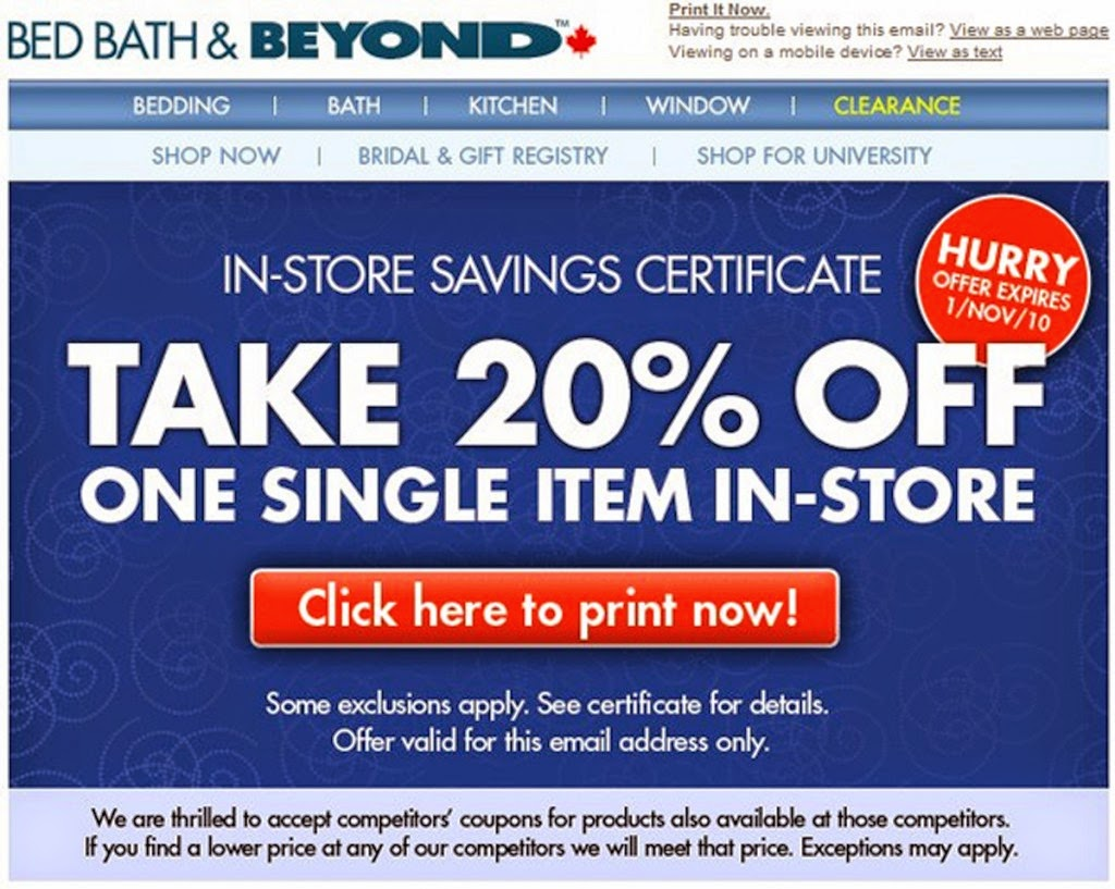 Bed Bath & Beyond will send you an email with a printable coupon to use in store. It may take 24 hours to receive the email with the coupon. To sign up: follow this link and then click on