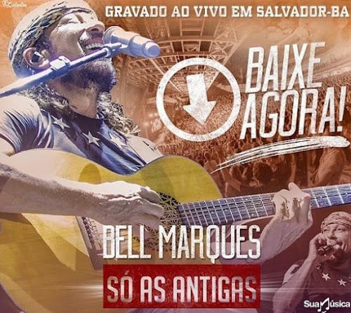 Bell Marques lança novo CD Só as Antigas. Baixe agora!