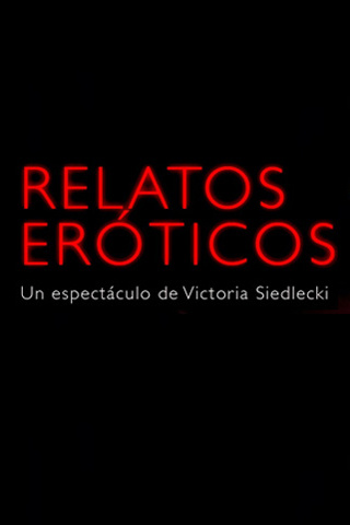 Dirigido E Interpretado Por La Actriz Argentina Victoria Siedlecki En Su Publicidad Dicen Que Es Un Espectaculo De Relatos Eroticos