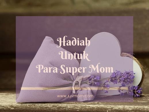 Hadiah Untuk Para Super Mom