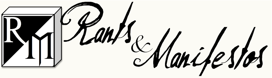 Rants and Manifestos