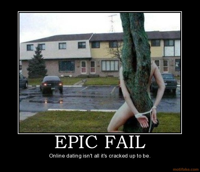 Epic fail epic fail online dating demotivational poster