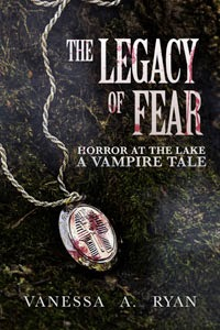 http://www.amazon.com/Legacy-Fear-Horror-Lake-Vampire-ebook/dp/B00SXVHWFO/ref=sr_1_1?s=digital-text&ie=UTF8&qid=1427978519&sr=1-1&keywords=vanessa+a+ryan
