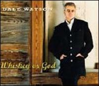 Dale Watson: Whiskey or God (2006)