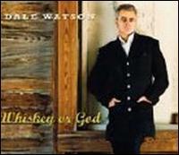 Dale Watson: Whiskey or God (2006)