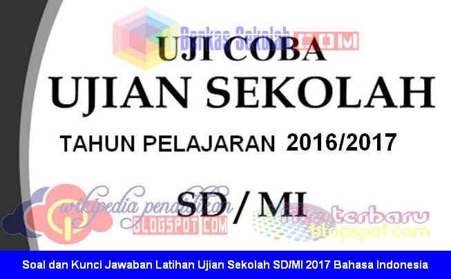 Soal Dan Kunci Jawaban Latihan Ujian Sekolah Sd Mi 2017 Bahasa Indonesia File Berkas Sekolah