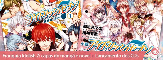 Franquia Idolish 7: capas do mangá e novel + Lançamento dos CDs