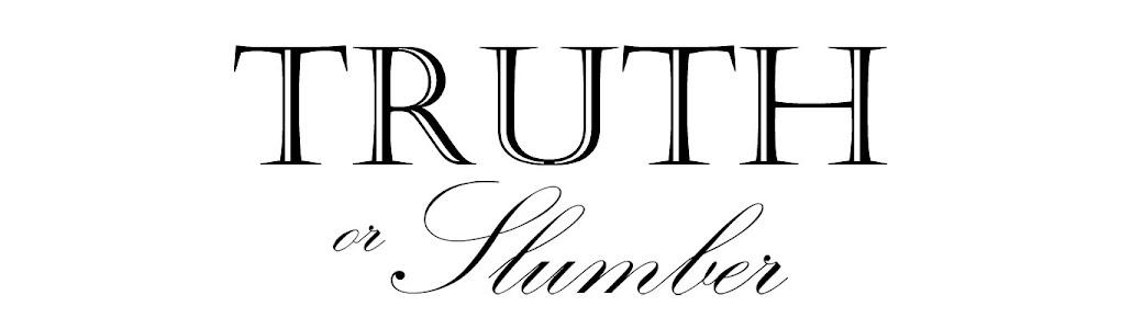 Truth Or Slumber
