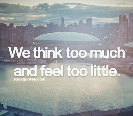 Life Quotes awesome | Think Too much Feel Too tittle