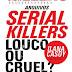 Serial Killers Louco ou Cruel? - Ilana Casoy