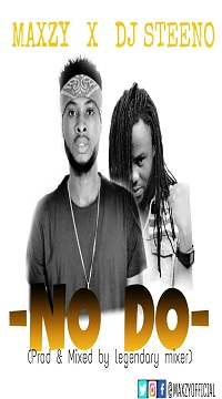 MUSIC PREMIERE: MAXZY X Dj STEENO - NO DO