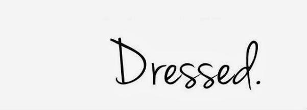 Dressed.