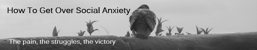 How To Get Over Social Anxiety - The Pain, The Struggles, The Victory