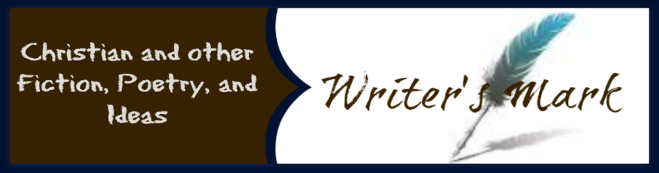 Writer's Mark - Christian and other fiction, poetry, and ideas