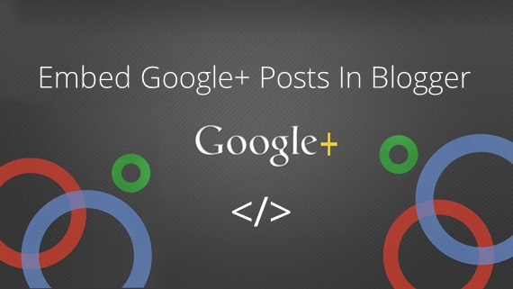 How To Embed Google+ Posts In Blogger