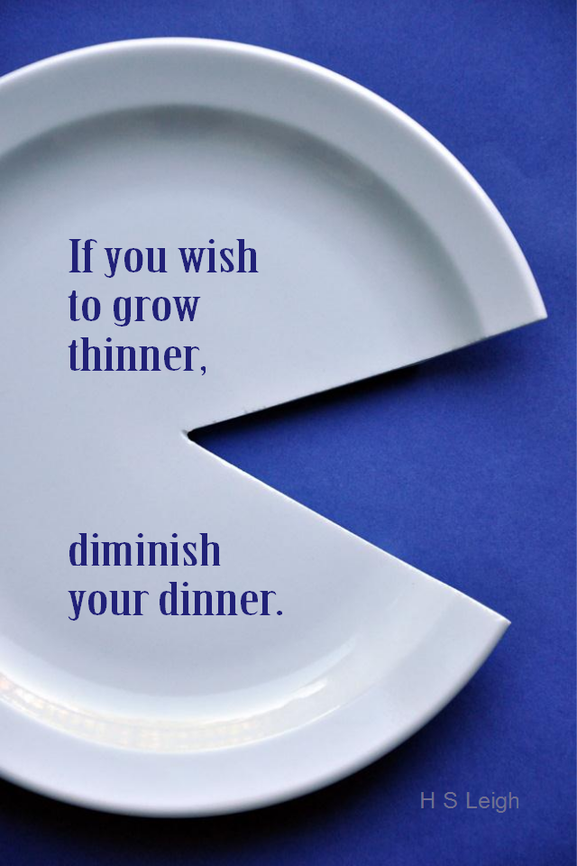 visual quote - image quotation for HEALTHY EATING - If you wish to grow thinner, diminish your dinner. - H S Leigh