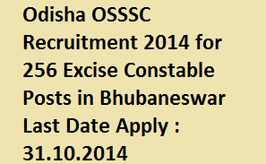 Odisha OSSSC Recruitment 2014 for 256 Excise Constable Posts-Apply Online for Government Jobs at www.osssc.gov.in
