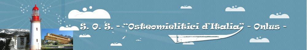 """S. O. S. - """"Osteomielitici d'Italia"""" - Onlus"""