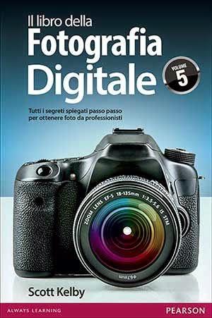 Il libro della fotografia digitale. Tutti i segreti spiegati passo passo per ottenere foto da professionisti. Vol. 5
