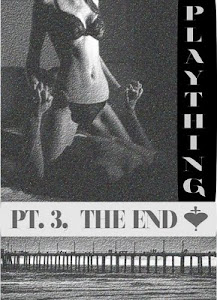 Plaything Pt. 3 - The End