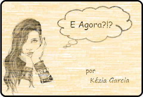 ''E agora?!?'' por Kézia Garcia