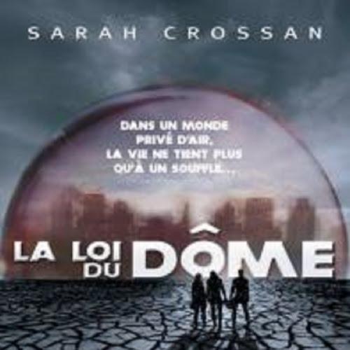 Le Dôme, tome 1 : La loi du dôme de Sarah Crossan