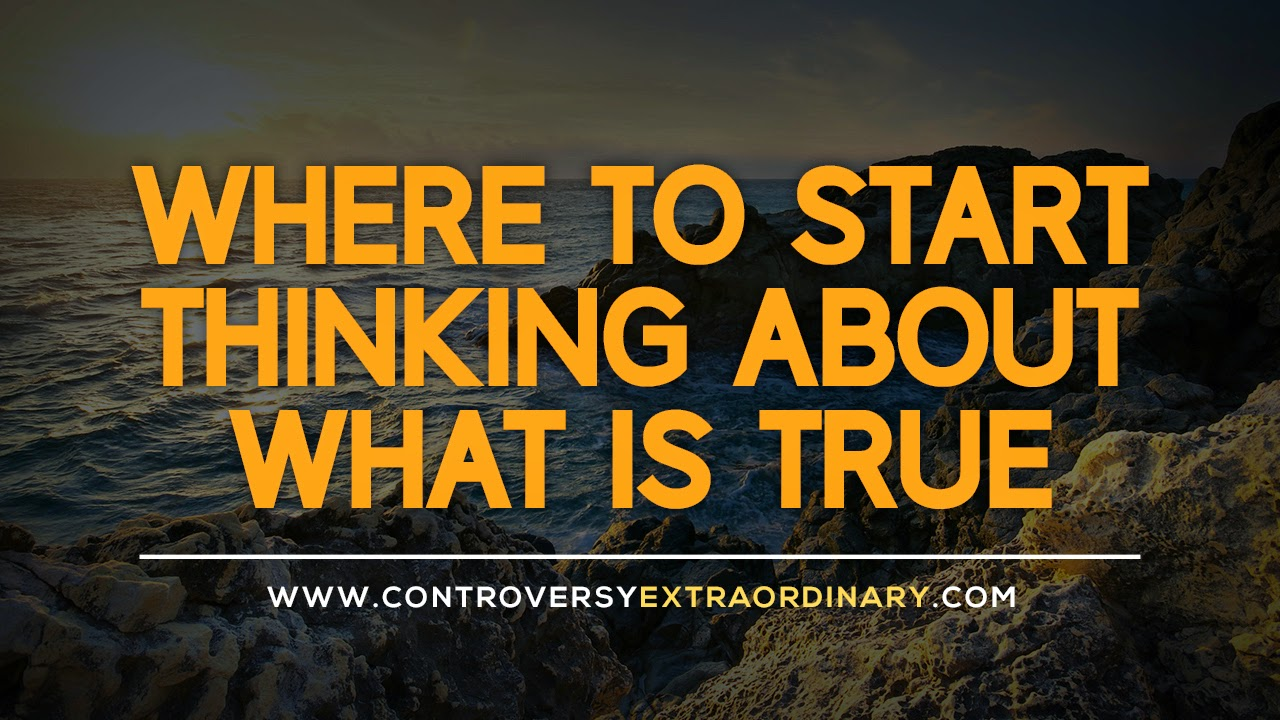 Where to Start Thinking About What is True