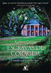 Escravas de coragem * Kathleen Grissom