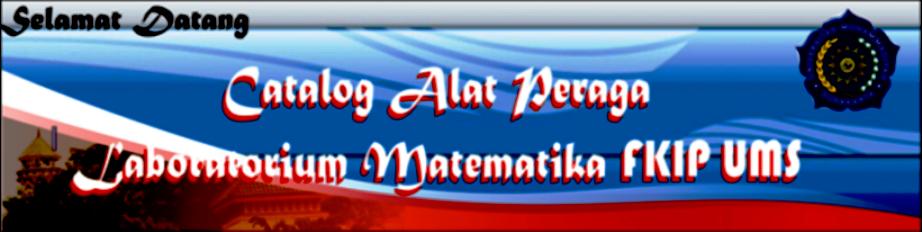 CATALOG ALAT PERAGA MATEMATIKA MATEMATIKA UMS ( Daftar Contoh Alat Peraga Matematika SD/ SMP/ SMA)