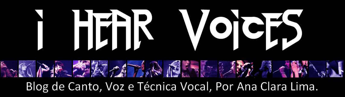 I Hear Voices, blog de Canto, Voz e Técnica Vocal por Ana Clara Lima