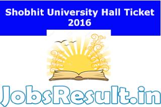 Shobhit University Hall Ticket 2016