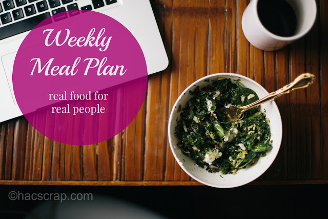 Weekly Meal Plan Ideas - Real Food for Real Families