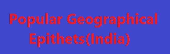 Popular Geographical Epithets(India)