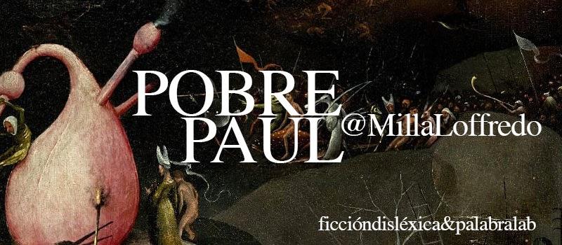 fragmento del cuadro El Jardín de las Delicias del pintor El Bosco con el título Pobre Paul de la escritora Milla Loffredo de Palabralab