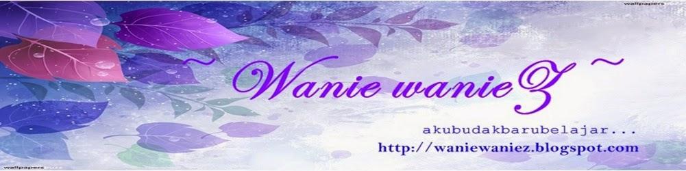 ~Wanie wanieZ~