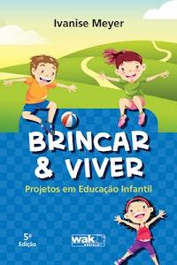 Conheça meu livro Brincar & Viver: Projetos em Educação Infantil