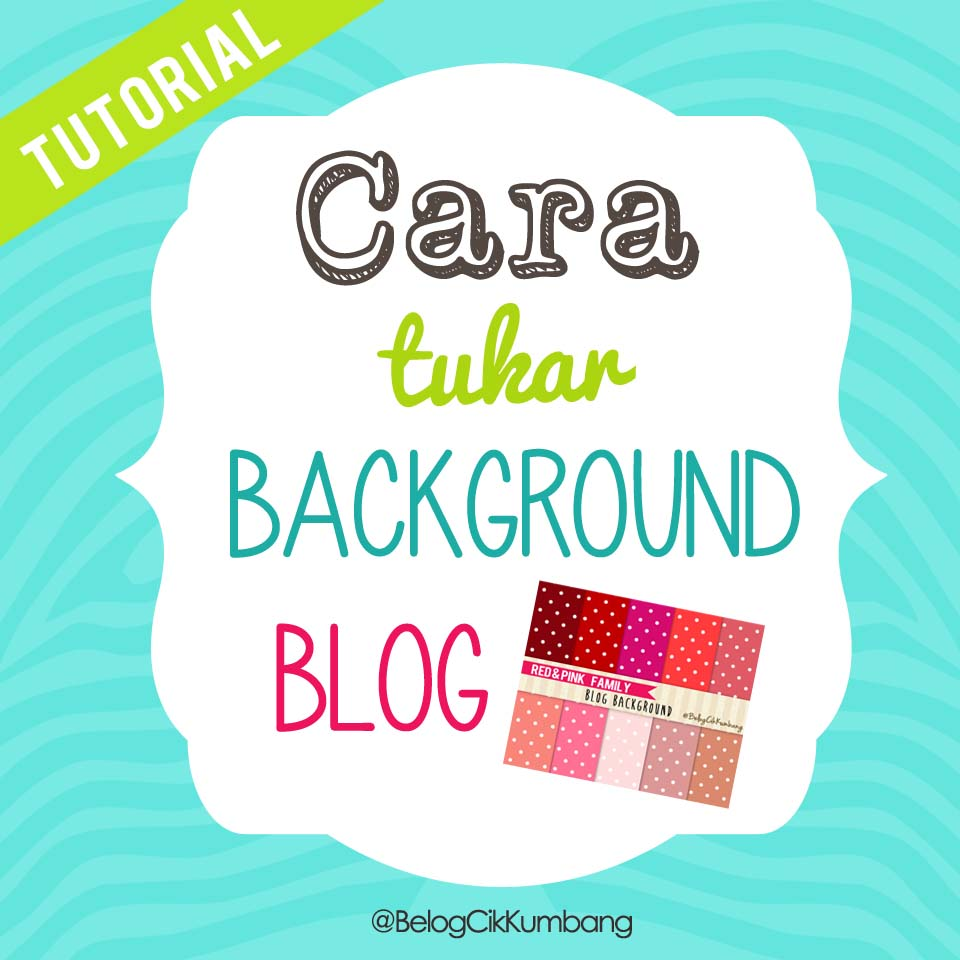http://kumbangmerahbintikhitam.blogspot.com/2014/10/tutorial-cara-tukar-background-blog.html