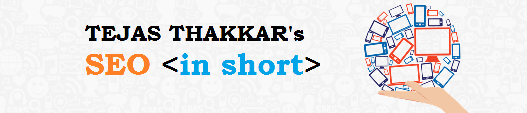 SEO in Short by Tejas Thakkar | SEO Consultant India