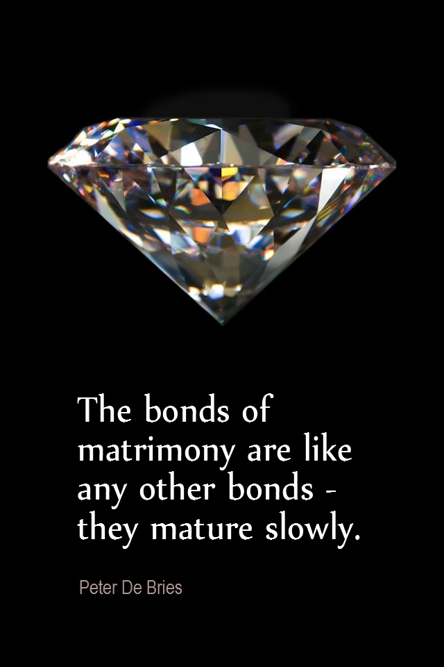 visual quote - image quotation for MARRIAGE - The bonds of matrimony are like any other bonds - they mature slowly. - Peter De Vries