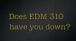 asking if EDM310 has you down