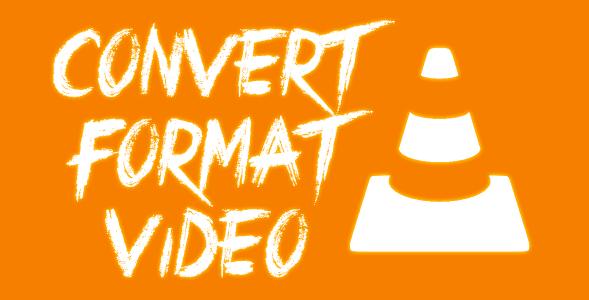 Cara Mudah Merubah Format Video Dengan VLC Media Player
