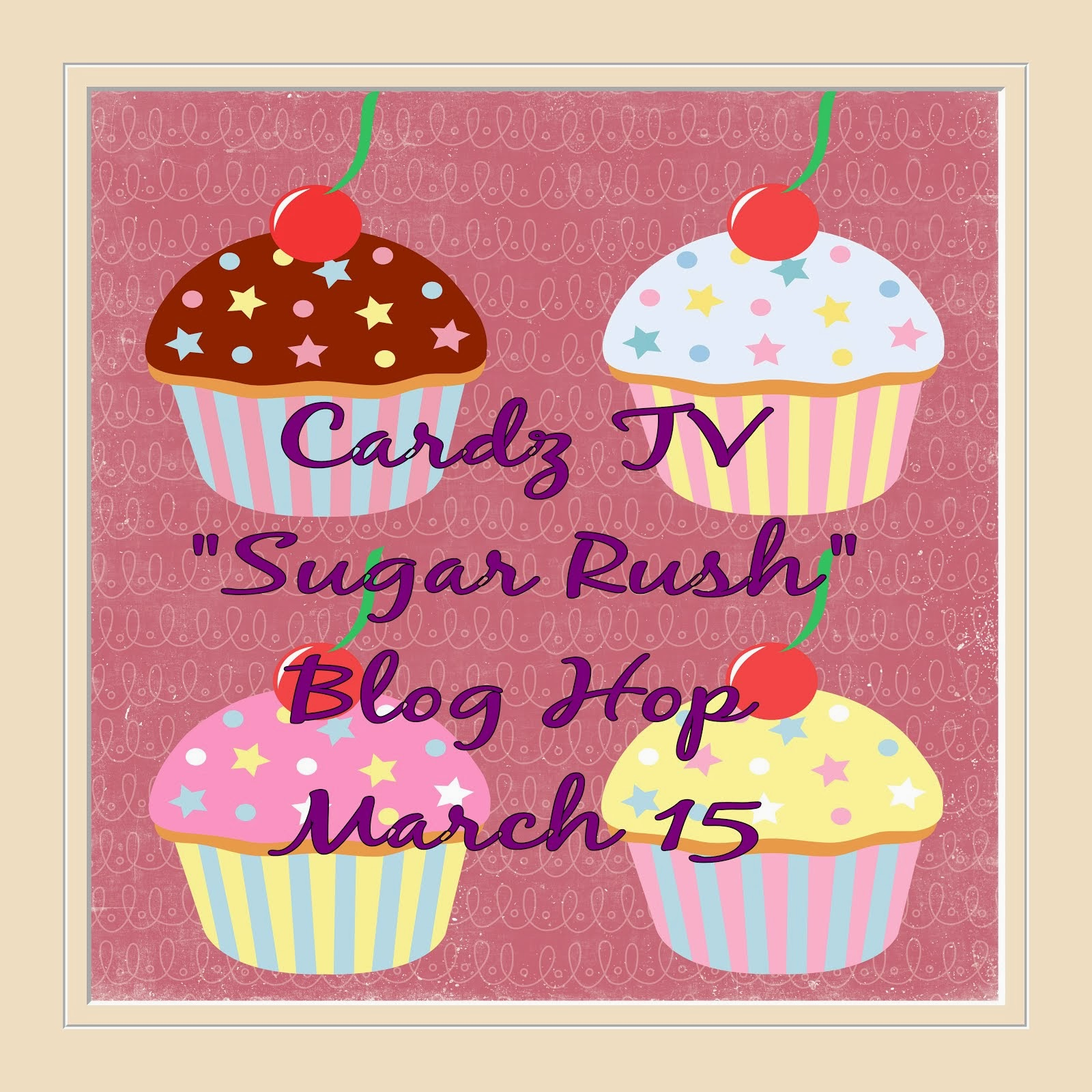"SAVE THE DATE! CARDZ TV ""SUGAR RUSH"" BLOG HOP MARCH 15, 2014"