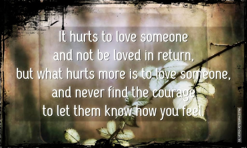 It Hurts To Love Someone And Not To Be Loved In Return, Picture Quotes, Love Quotes, Sad Quotes, Sweet Quotes, Birthday Quotes, Friendship Quotes, Inspirational Quotes, Tagalog Quotes