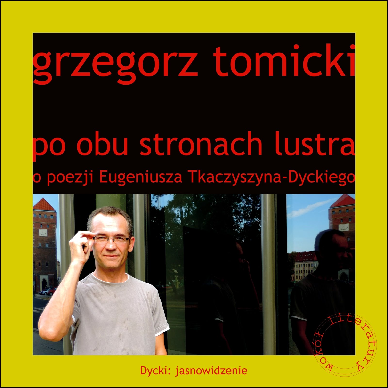 """Grzegorz Tomicki """"Po obu stronach lustra. O poezji Eugeniusza Tkaczyszyna-Dyckiego"""""""