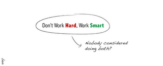 smart work is better than hardwork Work hard or work smart - what do you advocate in the evening talks, some of the hyper active people keep criticizing their friends about working hard.