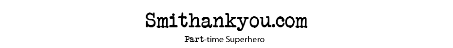 Smithankyou - Part-time Superhero.