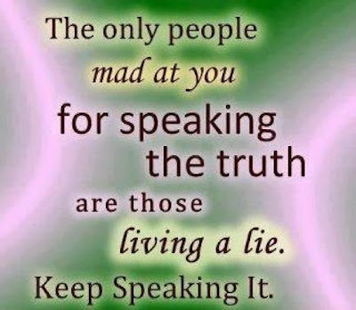 The only people mad at you for speaking the truth are those living a lie. Keep Speaking it.