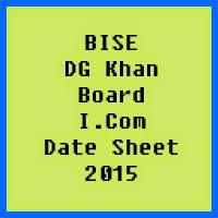 DG Khan Board I.Com Date Sheet 2016, Part 1 and Part 2
