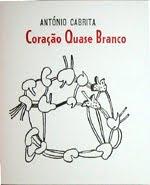 CORAÇÃO QUASE BRANCO DE ANTÓNIO CABRITA - 300 EXEMPLARES -  FICÇÃO