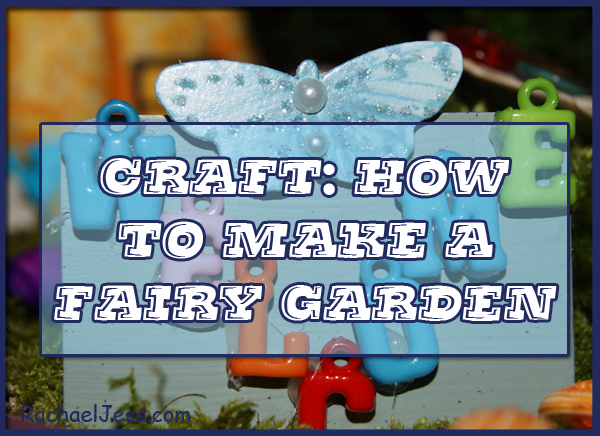 Craft How to make a fairy garden Lifestyle blog with a geeky